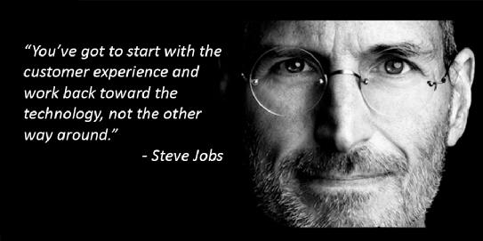 """You've got to start with the customer experience and work back toward the technology - not the other way around."" - Steve Jobs"