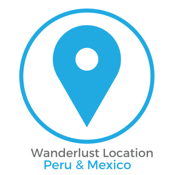 Wanderlust Location Peru and Mexico